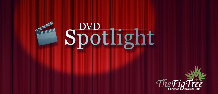 DVD Spotlight - The Fig Tree Christian Books and Gifts